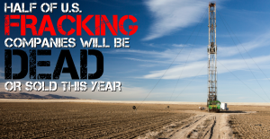 Half of the 41 fracking companies operating in the U.S. will be dead or sold by the end of 2015