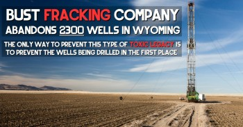 BUST FRACKING COMPANY ABANDONS 2300 WELLS IN WYOMING