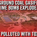 Queensland Underground Coal Gasification Time Bomb Explodes