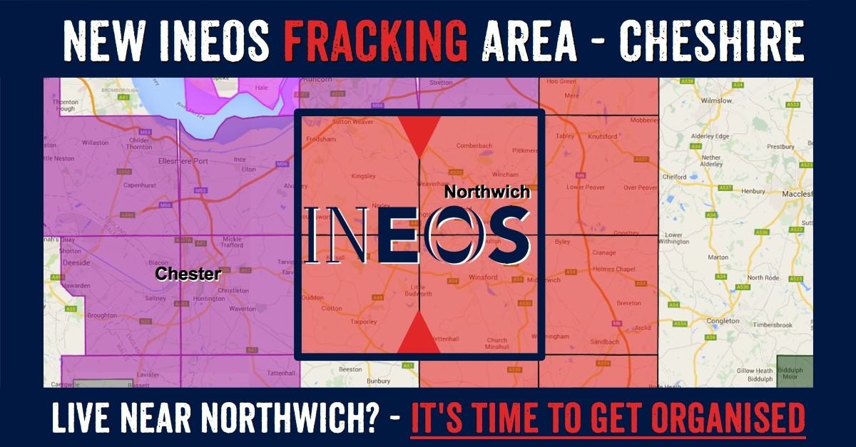 Cheshire towns in Ineos new fracking licence: Sutton Weaver, Dutton, Frodisham, Acton Bridge, Kingsley, Crowton, Norley, Manley Common, Manley, Mouldsworth, Antrobus, Lower Whitley, Great Bedworth, Comberbach, Pickmere, Little Leigh, Marston, Wincham, Lostock Gralam, Weaverham, Northwick, Rudheath, Hartford, Cuddington, Sandiway, Davenham, Ashton, Delamere, Kelsall, Little Bedworth, Cotebrook, Utkinton, Duddon, Rushton, Burton, Clotton Eaton, Tarporley, Huxley, Brassey Green, Whitegate, Moulton, Foxwist Green, Rostock, Winsford, Middlewich, Occlestone Green, Wettenhall, Church Minshull.