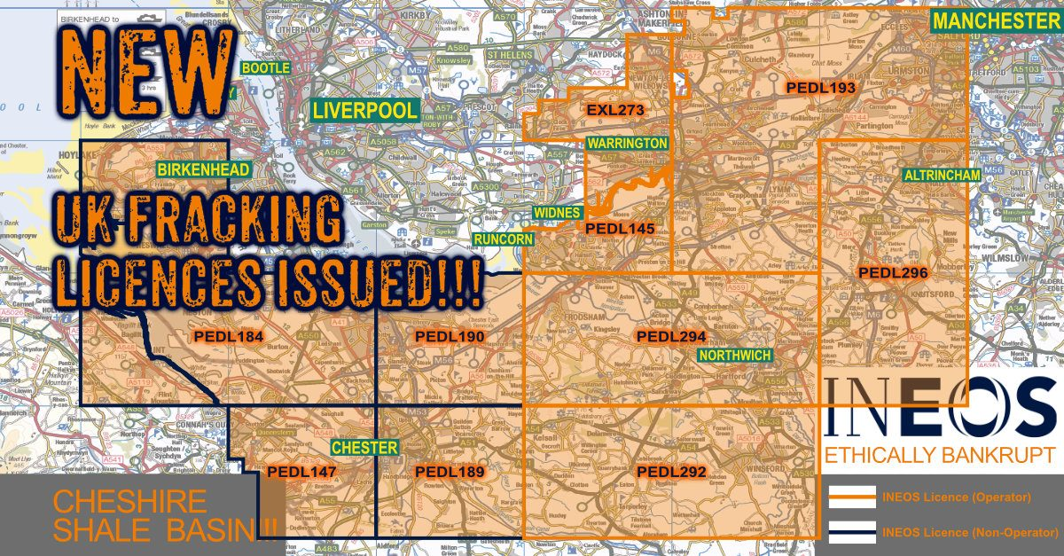 Towns in Ineos New Cheshire Basin Fracking Licence: Sutton Weaver, Dutton, Frodisham, Acton Bridge, Kingsley, Crowton, Norley, Manley Common, Manley, Mouldsworth, Antrobus, Lower Whitley, Great Bedworth, Comberbach, Pickmere, Little Leigh, Marston, Wincham, Lostock Gralam, Weaverham, Northwick, Rudheath, Hartford, Cuddington, Sandiway, Davenham, Ashton, Delamere, Kelsall, Little Bedworth, Cotebrook, Utkinton, Duddon, Rushton, Burton, Clotton Eaton, Tarporley, Huxley, Brassey Green, Whitegate, Moulton, Foxwist Green, Rostock, Winsford, Middlewich, Occlestone Green, Wettenhall, Church Minshull, Warburton, Timperley, Dunham Massey, Altrincham, Hale, Bowdon, Little Billington, Broomedge Hale Barns, Ashley, High Leigh, Hoo Green, Mere, Over Tabley, Mobberley, Tabley, Knutsford, Ollerton, Marhall, Plumley, Lower Peover, Over Peover, Boots Green, Lach Dennis, Allostock, Blacken Heath, Blacken, Goostrey.