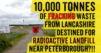 10,000 Tonnes Of Fracking Waste Destined for Radioactive Landfill Near Peterborough